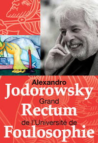 Alexandro Jo­do­rowsky, Grand Rectum de l'Uni­ver­sité de Fou­lo­so­phie